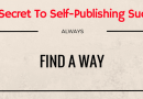 The Secret To Self-Publishing Success – Find A Way