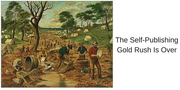 The Self Publishing Gold Rush Is Over