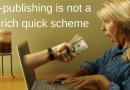 Self-publishing is not a get rich quick scheme.