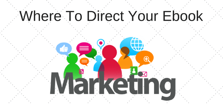 Where To Direct Your Ebook Marketing