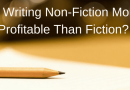Is Writing Non-Fiction More Profitable Than Fiction?
