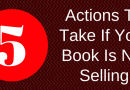 5 Simple Actions You Can Take If Your Book Is Not Selling