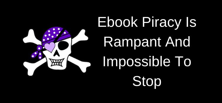 Ebook Piracy Is Impossible To Stop