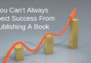 You Can't Always Expect Success From Publishing A Book