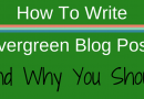 How To Write Evergreen Content And Why You Should
