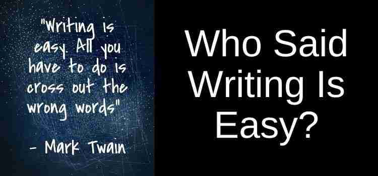 Who Said Writing Is Easy