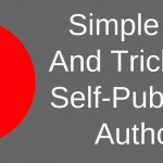 Five Simple Tips And Tricks For Self-Published Authors