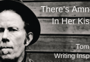 Tom Waits Writing Inspiration – There's Amnesia In Her Kiss