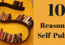 10 Reasons To Self-Publish Your Book