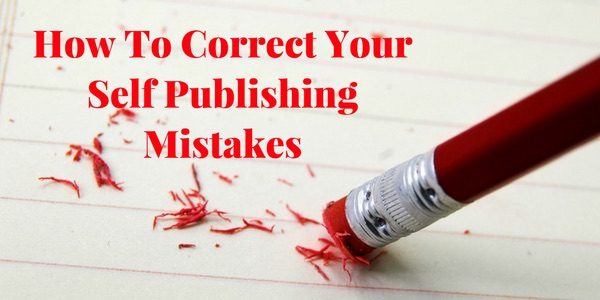 How To Correct Your Self Publishing Mistakes
