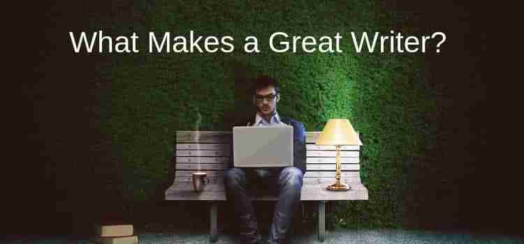 What Makes Great Writers