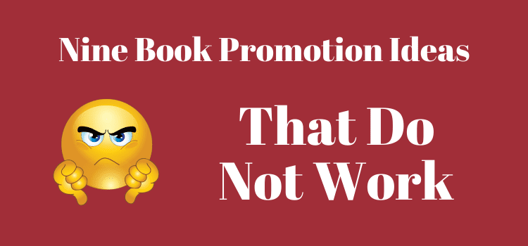 9 Book Promotion Ideas That Do Not Work
