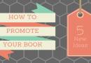 How To Promote Your Book Online – Five More New Ideas