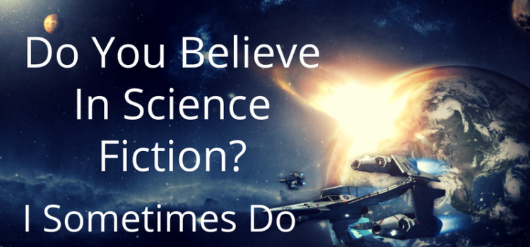 Do You Believe In Science Fiction?