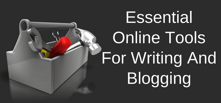 Essential Online Tools For Writing And Blogging