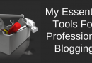 My Essential Tools For Professional Blogging