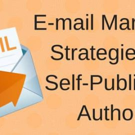 6 Effective E-mail Marketing Strategies for Self-Published Authors