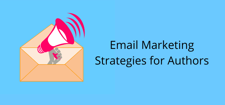Email Marketing Strategies for Authors