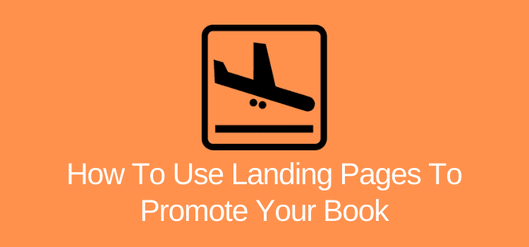 Use Landing Pages To Promote Your Book