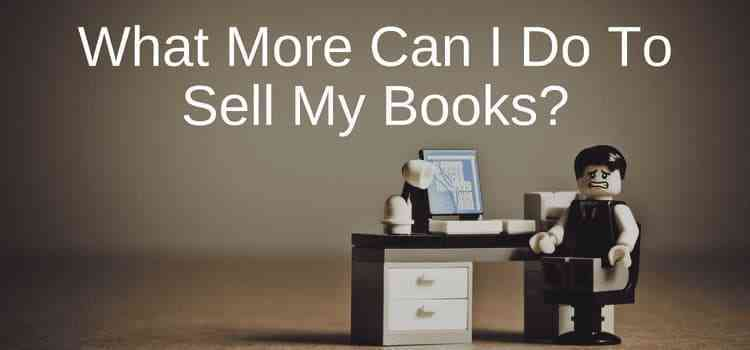 What More Can I Do To Sell My Books