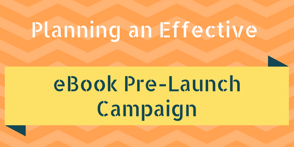 5 Tips For An Effective eBook Pre-Launch Campaign