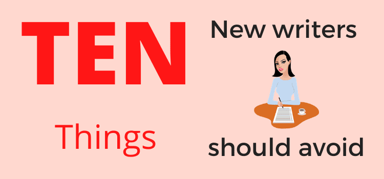 10 things new writers should avoid
