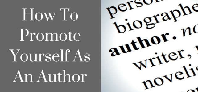 How To Promote Yourself As An Author And Writer