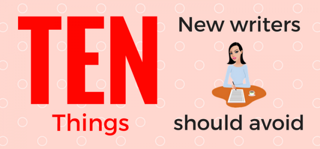 10 Things You Should Avoid As A New Writer