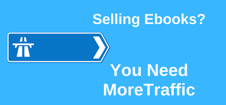 You Need More Traffic To Sell Ebooks