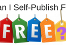 What Will It Cost To Self-Publish? Free? Yes, But Not For Print Books