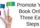 How To Promote Your Book Online In Three Easy Steps