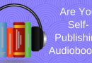 Are You Self-Publishing Audiobooks? Why You Should Be