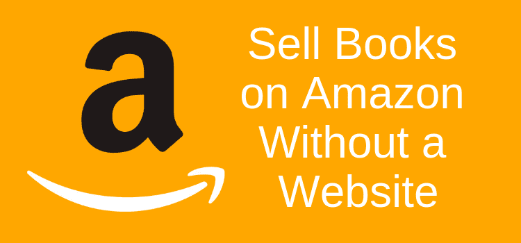 Sell Books on Amazon Without a Website