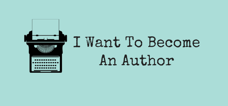 You Want To Become An Author