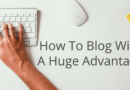 How To Blog Better With An Enormous Competitive Advantage