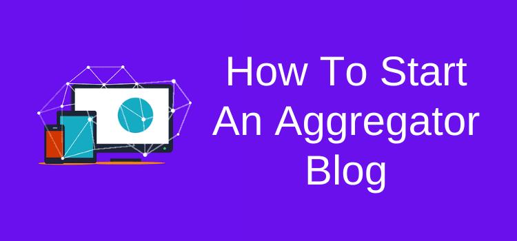 How To Start An Aggregator Blog