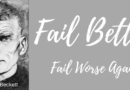 Samuel Beckett Fail Better Fail Worse