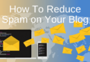 How To Reduce Spam on Your Blog