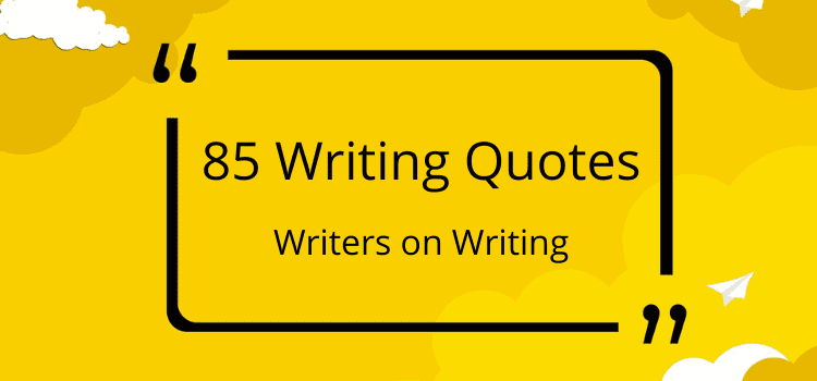 85 Writing Quotes by famous authors