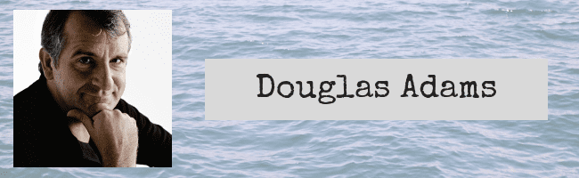writing quotes by famous authors - Douglas Adams