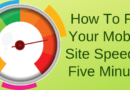How To Fix Your Mobile Site Speed In Five Minutes