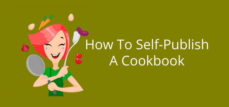 How To Self-Publish A Cookbook