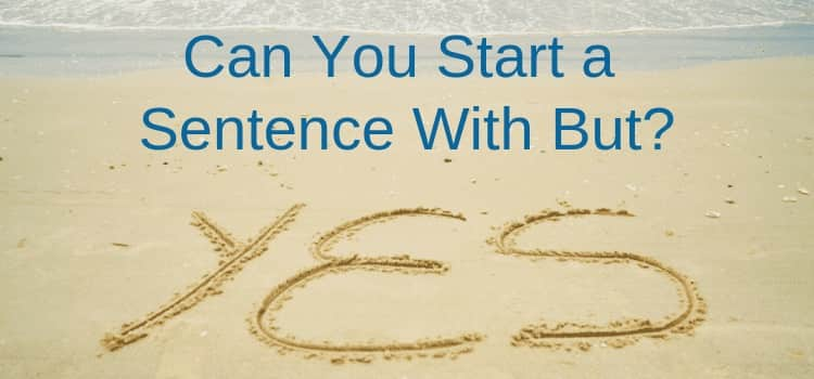 Can you start a sentence with but? Yes you can