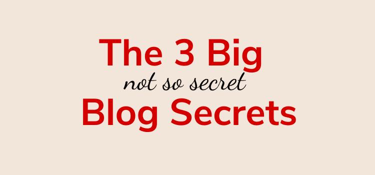Three Big Blog Ideas And Secrets
