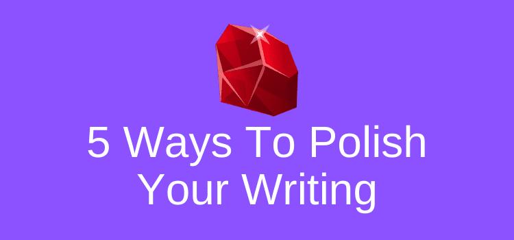 Ways To Polish Your Writing