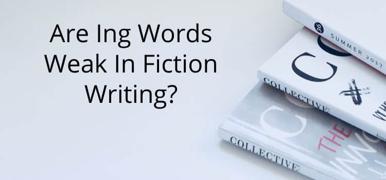 Ing Words Weak In Fiction