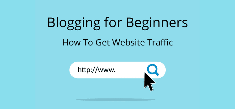 Blogging for beginners and how to get traffic to your blog