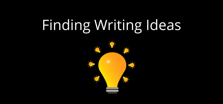 How To Find Writing Ideas