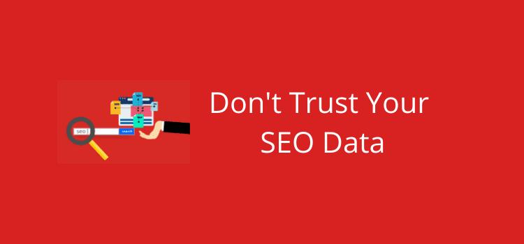 Never Trust Your SEO Data