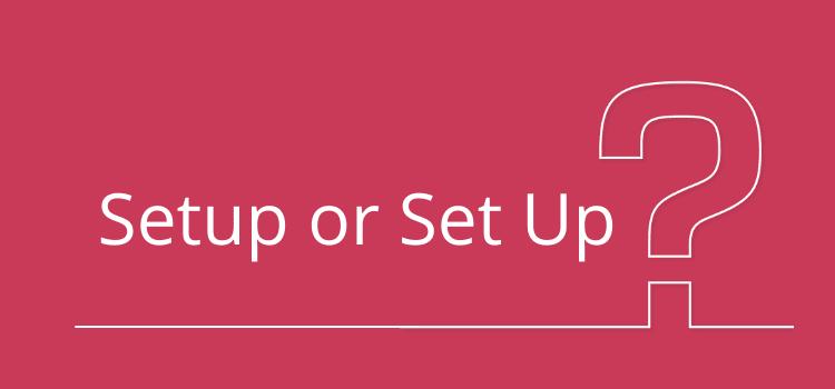 Setup or Set Up